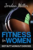 "Fitness for Women: Best Butt Workout Exercises: Top 50 Butt Exercises ""Get the A** you've Always Wanted"" FREE BONUS: TOP 5 BUTT STRETCHES"