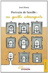 Portraits de famille : ces gentils extravagants par Jean Maury