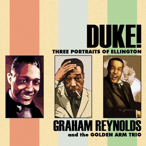 duke-three-portraits-of-ellington-featuring-graham-reynolds-and-the-golden-arm-trio-by-duke-ellingto