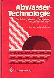 Abwassertechnologie: Entstehung, Ableitung, Behandlung, Analytik Der Abw Sser