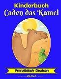 Kinderbuch: Caden das Kamel (Französisch-Deutsch) (Französisch-Deutsch Zweisprachiges Kinderbuch, Band 2)