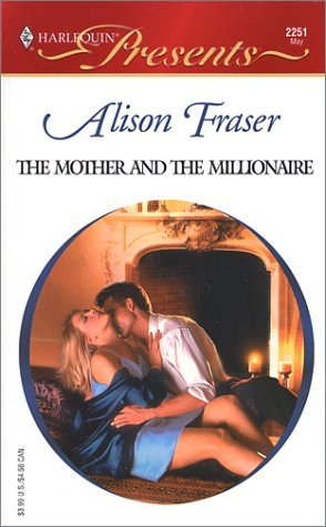 The Mother and the Millionaire (Harlequin Presents) by Alison Fraser (2002-05-05)
