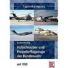 Hubschrauber und Propellerflugzeuge der Bundeswehr: seit 1955 (Typenkompass)