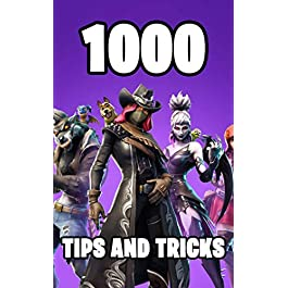1000 Tips and Tricks: Ultimate All-In-One Fortnite Battle Royale Strategy Guide Book. 1000 Secrets,