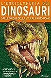 L'enciclopedia dei dinosauri. Dalle origini della vita al primo uomo