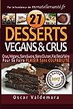 VEGANS & CRUS, 27 Desserts Sans Sucre, Sans Gluten, Faciles a faire !: Pour Se Faire PLAISIR Sans CULPABILITE