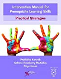 Intervention Manual for Prerequisite Learning Skills: Practical Strategies (Comprehensive Intervention for Children With Developmental Delays and Disorders: Practical Strategies)