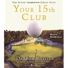 Your 15th Club: The Inner Secret to Great Golf by Dr. Bob Rotella (2008-07-07)