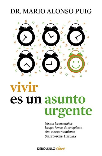 Vivir es un asunto urgente (CLAVE) por Dr. Mario Alonso Puig