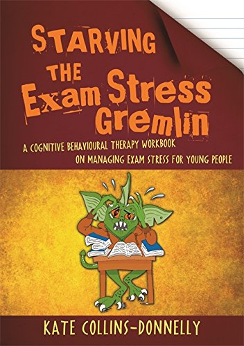 Starving the Exam Stress Gremlin: A Cognitive Behavioural Therapy Workbook on Managing Exam Stress for Young People (Gremlin and Thief CBT Workbooks)