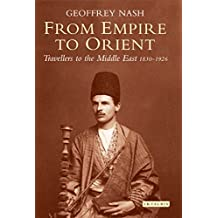 From Empire to Orient: Travellers to the Middle East 1830-1926