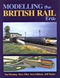 Modelling the British Rail Era: A Modellers Guide to the Classical Diesel and Electric Age by Ian Fleming (2000-09-01)