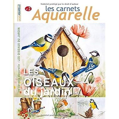 Les carnets aquarelle n°2: Peindre les oiseaux du jardin à l'aquarelle