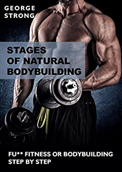 Ebooks Stages of Natural Bodybuilding Step by Step, Beginner's Guide to Bodybuilding: How to Build Muscle, Get Lean, and Stay Healthy Descargar PDF