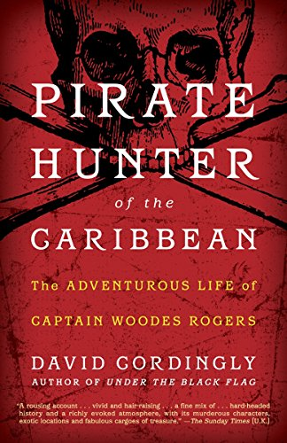 Pirate Hunter of the Caribbean:: The Adventurous Life of Captain Woodes Rogers por David Cordingly
