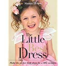 The Little Best Dress: Make the Perfect Little Dress for a BIG Occasion by Simon Henry (2010-09-07)