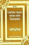 Lágrimas negras vuelan sobre Tegucigalpa (Poesía)