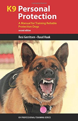 K9 Personal Protection: A Manual for Training Reliable Protection Dogs (K9 Professional Training)