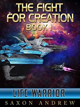 Life Warrior (The Fight for Creation Book 1) by [Andrew, Saxon]