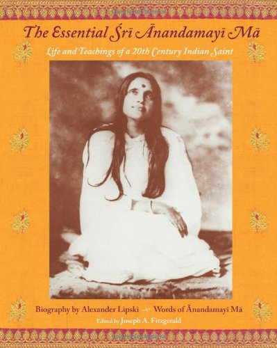 The Essential Sri Anandamayima: Life and Teachings of a 20th Century Saint from India (Spiritual Masters--east & West Series) por Joseph A. Fitzgerald