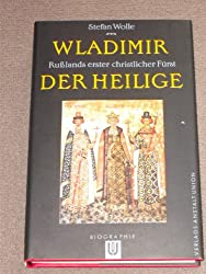 Wladimir der Heilige. Rußlands erster christlicher Fürst