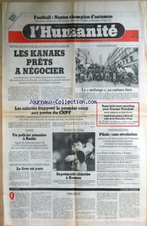 HUMANITE du 03/12/1984 - FOOT - NANTES CHAMPION D'AUTOMNE - NOUVELLE-CALEDONIE - LES KANAKS PRET A NEGOCIER - G. MARCHAIS - TENNIS DE TABLE - LES CHINOIS - CORSE - UN POLICIER ASSASSINE - CL. LECOMTE.