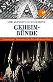Geheimbünde: Freimaurer und Illuminaten, Opus Dei und Schwarze Hand -
