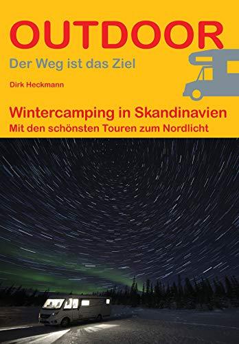 Wintercamping in Skandinavien: Mit den schönsten Touren zum Nordlicht (Der Weg ist das Ziel)