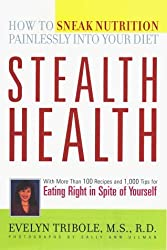 Stealth Health: How to Sneak Nutrition Painlessly into Your Diet by Evelyn Tribole (1999-01-01)