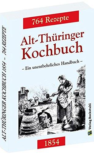 Schatten Bogen (Alt-Thüringer Kochbuch 1854: Ein unentbehrliches Handbuch gemixt mit 764 Rezepturen aus Thüringen)