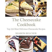 The Cheesecake Cookbook: Top 250 Most Delicious Cheesecake Recipes