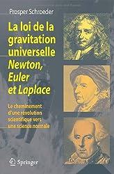 La loi de la gravitation universelle - Newton, Euler et Laplace: Le cheminement d'une révolution scientifique vers une science normale