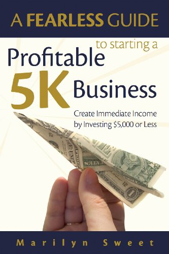 A Fearless Guide to Starting a Profitable 5K Business: Create Immediate Income by Investing $5,000 or Less (English Edition)
