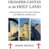 Crusader Castles in the Holy Land: An Illustrated History of the Crusader Fortifications of the Middle East and Mediterranean (General Military) by David Nicolle (2008-11-18)