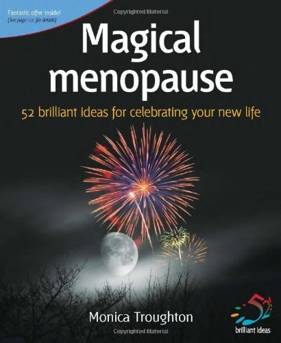 Magical Menopause: 52 Brilliant Ideas for Celebrating Your New Life by Monica Troughton (24-Jan-2007) Paperback