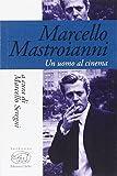 Marcello Mastroianni. Un uomo al cinema