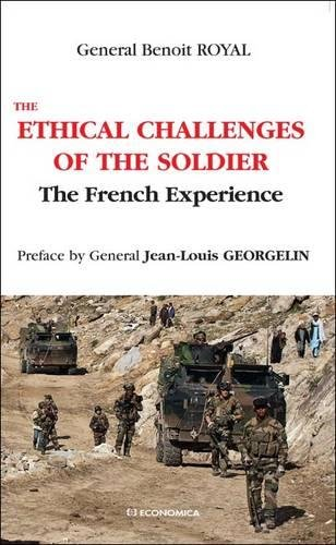 The Ethical Challenges of the Soldier: The French Experience (Strategies & Doctrines) por General Benoit Royal