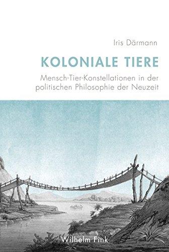 Koloniale Tiere: Mensch-Tier-Konstellationen in der politischen Philosophie der Neuzeit