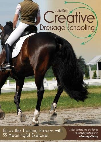 Creative Dressage Schooling: Enjoy the Training Process with 55 Meaningful Exercises por Julia Kohl
