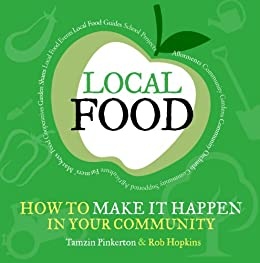 Local Food: How to Make it Happen in Your Community (The Local Series) by [Pinkerton, Tamzin, Hopkins, Rob]