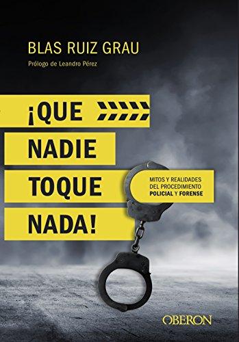 ¡Que nadie toque nada! Mitos y realidades del procedimiento policial y forense (Libros Singulares) por Blas Ruiz Grau