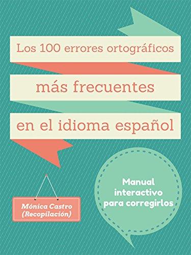 Los cien errores de ortografía más frecuentes en el idioma español: Manual de Consulta Interactivo por Mónica Castro Plaza