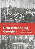 Deutschland und Georgien: Die Geschichte der amtlichen Beziehungen - Matthias Dornfeldt, Enrico Seewald