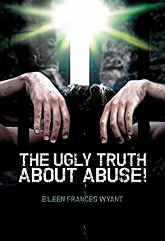 The Ugly Truth About Abuse! de [Wyant, Eileen Frances]