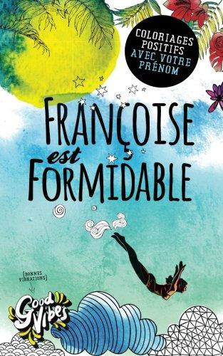 Françoise est formidable: Coloriages positifs avec votre prénom