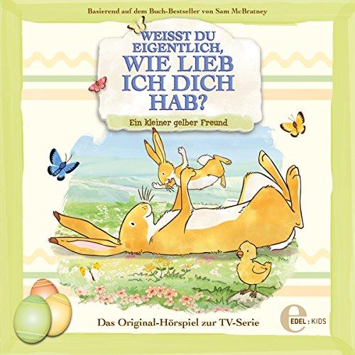 Ein kleiner gelber Freund (Weißt du eigentlich, wie lieb ich dich hab?): Das Original-Hörspiel zur TV-Serie Kleine Alte Tv