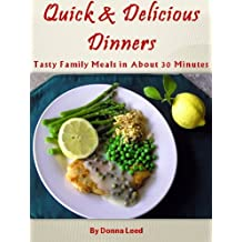 Quick and Delicious Dinners - Tasty Family Meals in About 30 Minutes (English Edition)