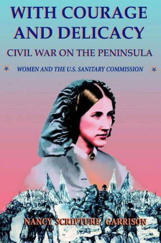 With Courage And Delicacy: Civil War On The Peninsula: Women And The U.s. Sanitary Commission (Classic Military History) by Nancy Scripture Garrison (2003-07-11)