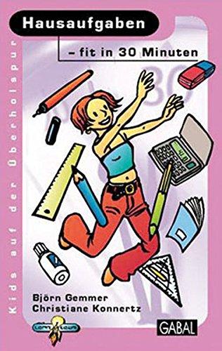 Hausaufgaben - fit in 30 Minuten (Kids auf der Überholspur / Fit in 30 Minuten)