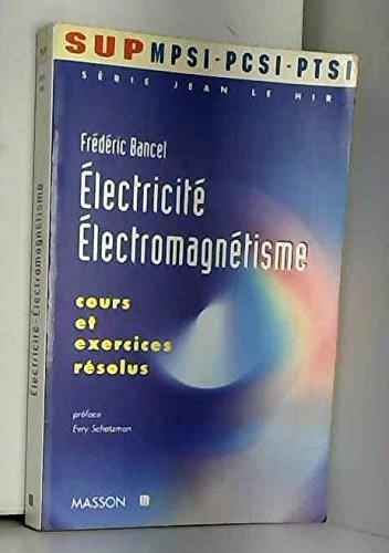 ELECTRICITE ELECTROMAGNETISME. Cours et exercices résolus
